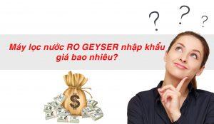 máy lọc nước RO Geyser nhập khẩu nguyên chiếc giá bao nhiêu