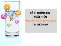 Rò rỉ thông tin xuất hiện máy lọc nước Ion canxi tại Việt nam