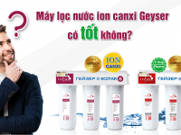 Máy lọc nước ion canxi Geyser có tốt không?