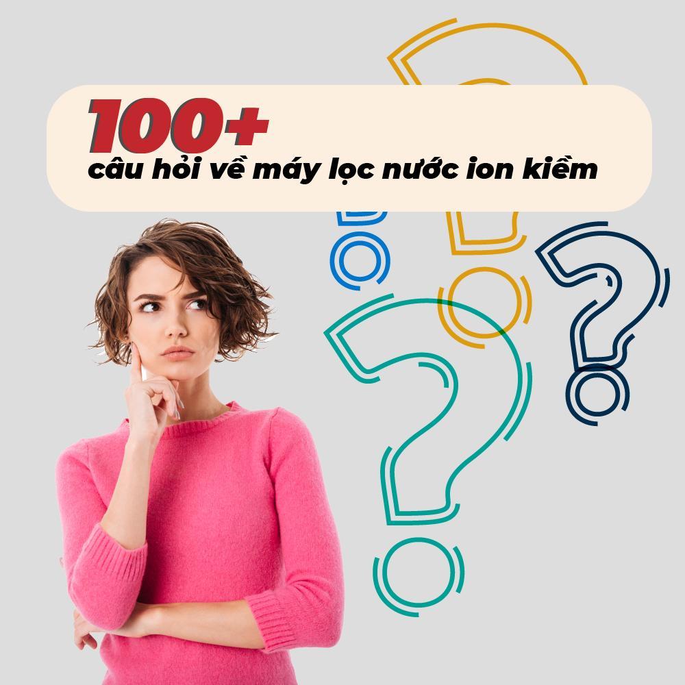 100 câu hỏi về máy lọc nước ion kiềm
